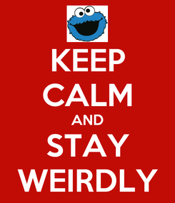 Poster: KEEP CALM AND STAY WEIRDLY