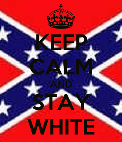 Poster: KEEP CALM AND STAY WHITE