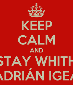 Poster: KEEP CALM AND STAY WHITH ADRIÁN IGEA
