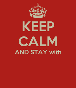 Poster: KEEP CALM AND STAY with