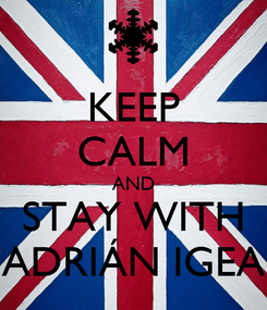 Poster: KEEP CALM AND STAY WITH ADRIÁN IGEA