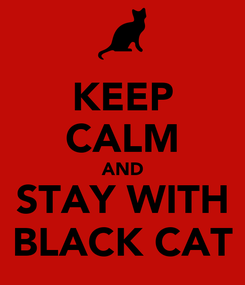 Poster: KEEP CALM AND STAY WITH BLACK CAT