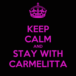 Poster: KEEP CALM AND STAY WITH CARMELITTA
