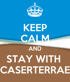 Poster: KEEP CALM AND STAY WITH  CASERTERRAE