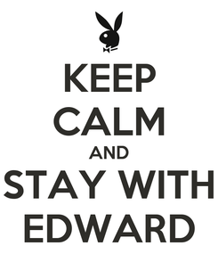 Poster: KEEP CALM AND STAY WITH EDWARD