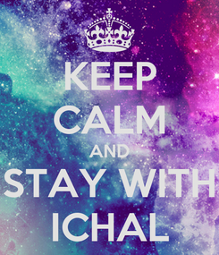 Poster: KEEP CALM AND STAY WITH ICHAL