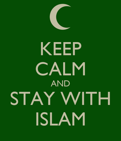 Poster: KEEP CALM AND STAY WITH ISLAM