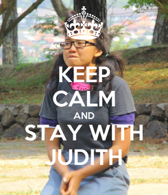 Poster: KEEP CALM AND STAY WITH JUDITH