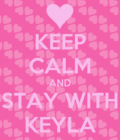 Poster: KEEP CALM AND STAY WITH KEYLA