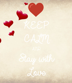 Poster: KEEP CALM AND Stay with Love
