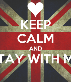 Poster: KEEP CALM AND STAY WITH ME