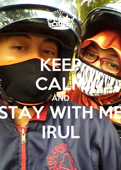 Poster: KEEP CALM AND STAY WITH ME IRUL