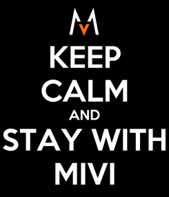 Poster: KEEP CALM AND STAY WITH MIVI
