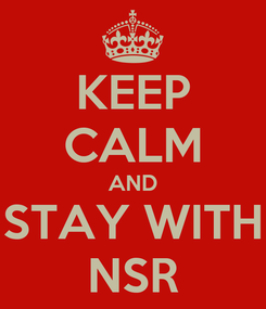Poster: KEEP CALM AND STAY WITH NSR