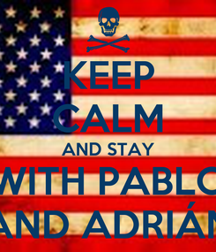 Poster: KEEP CALM AND STAY WITH PABLO AND ADRIÁN