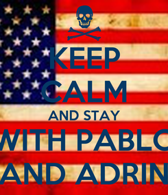 Poster: KEEP CALM AND STAY WITH PABLO AND ADRIN