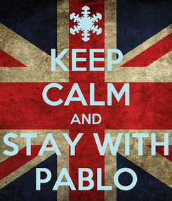 Poster: KEEP CALM AND STAY WITH PABLO
