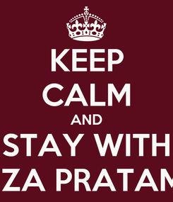 Poster: KEEP CALM AND STAY WITH REZA PRATAMA
