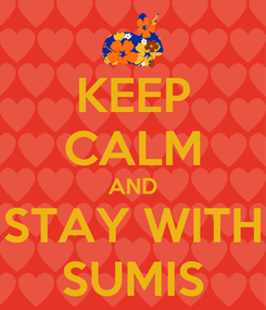 Poster: KEEP CALM AND STAY WITH SUMIS