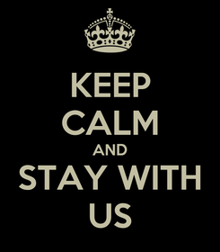 Poster: KEEP CALM AND STAY WITH US