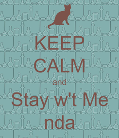 Poster: KEEP CALM and Stay w't Me nda