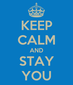 Poster: KEEP CALM AND STAY YOU