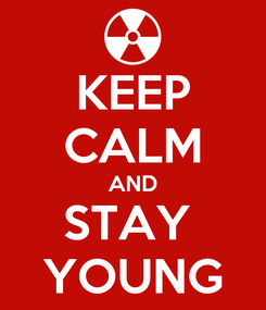 Poster: KEEP CALM AND STAY  YOUNG