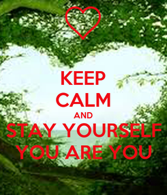 Poster: KEEP CALM AND STAY YOURSELF YOU ARE YOU