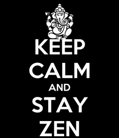 Poster: KEEP CALM AND STAY ZEN