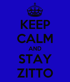 Poster: KEEP CALM AND STAY ZITTO