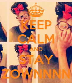 Poster: KEEP CALM AND STAY ZOWNNNN