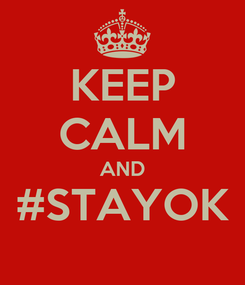 Poster: KEEP CALM AND #STAYOK