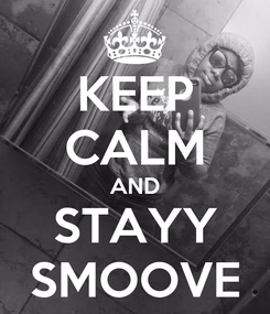 Poster: KEEP CALM AND STAYY SMOOVE