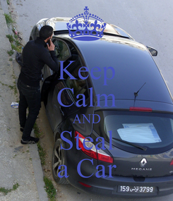 Poster: Keep Calm AND Steal a Car