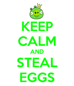 Poster: KEEP CALM AND STEAL EGGS