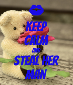 Poster: KEEP CALM AND STEAL HER MAN