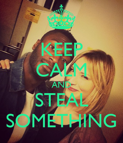 Poster: KEEP CALM AND STEAL SOMETHING