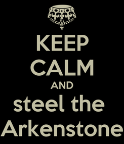 Poster: KEEP CALM AND steel the  Arkenstone