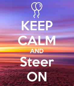 Poster: KEEP CALM AND Steer ON