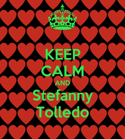 Poster: KEEP CALM AND Stefanny Tolledo