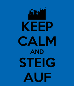 Poster: KEEP CALM AND STEIG AUF