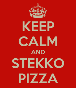 Poster: KEEP CALM AND STEKKO PIZZA