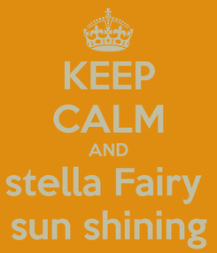 Poster: KEEP CALM AND stella Fairy  sun shining