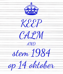 Poster: KEEP CALM AND stem 1984 op 14 oktober