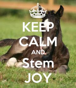 Poster: KEEP CALM AND Stem JOY