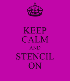 Poster: KEEP CALM AND STENCIL ON