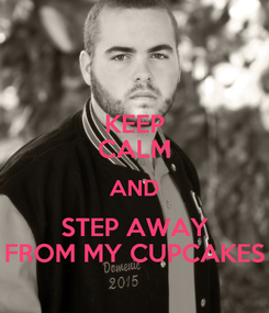 Poster: KEEP CALM AND STEP AWAY FROM MY CUPCAKES