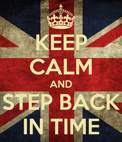 Poster: KEEP CALM AND STEP BACK IN TIME