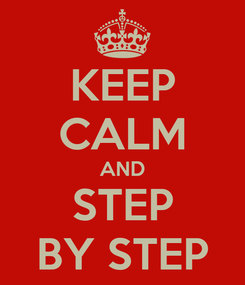 Poster: KEEP CALM AND STEP BY STEP