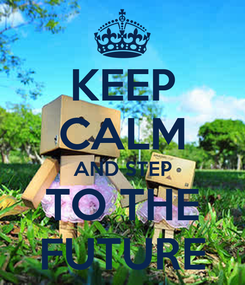 Poster: KEEP CALM AND STEP TO THE FUTURE